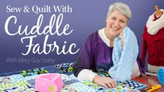Sew & Quilt With Cuddle Fabric by Mary Gay Leahy - online class by @anniescatalog - Find out more on My Cuddle Corner, our blog http://shannonfabrics.com/blog/2015/04/03/sew-and-quilt-with-cuddle-fabric-online-class/