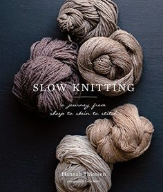 Slow Knitting: A Journey from Sheep to Skein to Stitch Ab...