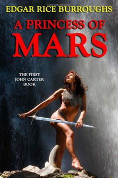 A Princess of Mars by Edgar Rice Burroughs. Paperback: 192 pages Publisher: Denton & White (July 28, 2013) Language: English