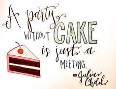 A Party Without Cake is Just a Meeting Hand Lettered Quote