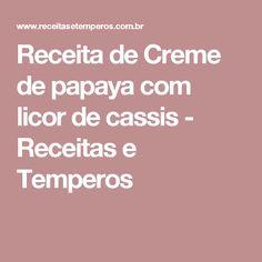 Receita de Creme de papaya com licor de cassis - Receitas e Temperos