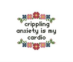 Crippling anxiety is my cardio cross stitch pattern Funny