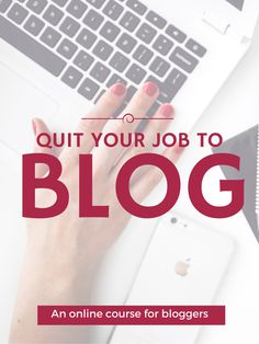 Quit Your Job to Blog - an online course for bloggers