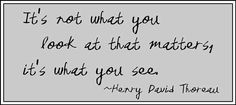 It's not what you look at that matters...