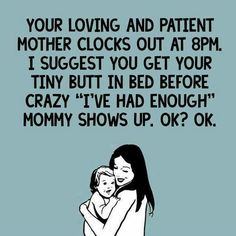 Seriously. My kids are too old To go to bed at 8 but I still become crazy mom after 8-8:30