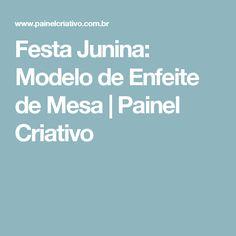 Festa Junina: Modelo de Enfeite de Mesa | Painel Criativo