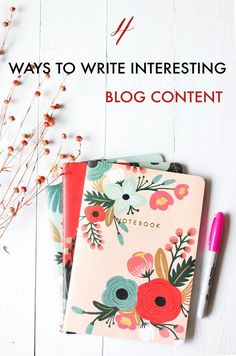 4 Simple Ways To Write Interesting Content For Your Blog | blogging tips