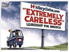 Vote Hillary Clinton for Extremely Careless Leadership for America |POLITICALLY INCORRECT CARTOONS