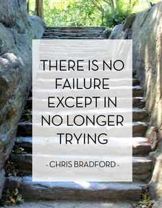 There is no failure except in no longer trying.