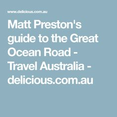 Matt Preston's guide to the Great Ocean Road - Travel Australia - delicious.com.au