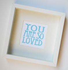 you are so loved FRAMED screen print, via Etsy - Jessica Swift Shop