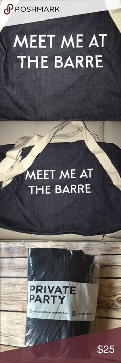 Private Party Meet Me at the Barre Duffle Gym Bag Denim Duffle Gym Bag with cotton handles.  Brand new in package.  20x9 PRIVATE PARTY Bags Totes