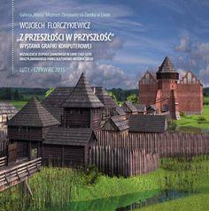 """Wojciech Florczykiewicz """"Z przeszłości w przyszłość"""" wystawa grafiki komputerowej  wizualizacje zespołu zamkowego w Liwie"""