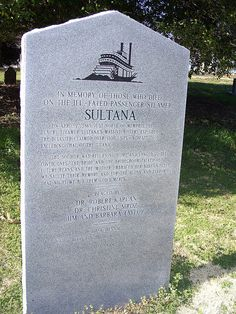 Sultana Disaster    Memorial to the Sultana Disaster in Elmwood Cemetery, Memphis, Tennessee. On 27 April 1865 the SS Sultana exploded just north of Memphis, Tennessee on the Mississippi River. Of the 2400 people onboard, 1700 died. Most of the passengers were newly freed Union POWs heading home. At 2am the boilers exploded.