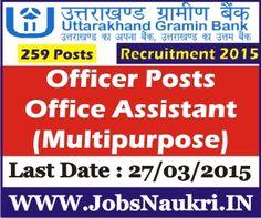 Uttarakhand Gramin Bank Recruitment 2015 : Officer in Junior Management (Scale I) Cadre, Office Assistant (Multipurpose)  Last Date : 27/03/2015  http://jobsnaukri.in/uttarakhand-gramin-bank-recruitment-2015-officer-office-assistant-multipurpose-259-posts/