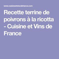 Recette terrine de poivrons à la ricotta - Cuisine et Vins de France