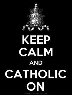 Keep Calm + Catholic On