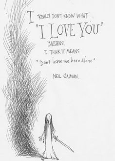 Don't leave me alone prenses Neil Gaiman demiş bak