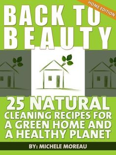 Back To Beauty Home Edition: 25 Natural Cleaning Recipes For A Green Home And A Healthy Planet (Natural Home) by Michele Moreau, http://www.amazon.com/gp/product/B009B0R076/ref=cm_sw_r_pi_alp_v3qyqb0Z3NBV5