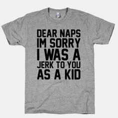 Dear Naps I'm Sorry I Was A Jerk To You As A Kid | HUMAN | T-Shirts, Tanks, Sweatshirts and Hoodies