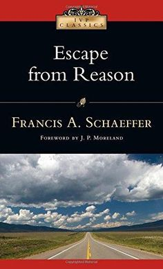 Escape from Reason: A Penetrating Analysis of Trends in Modern Thoughts (Ivp Classics)