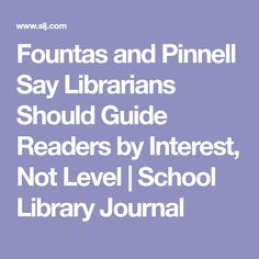 Fountas and Pinnell Say Librarians Should Guide Readers by Interest, Not Level | School Library Journal