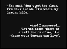 We all have demons we just need someone to home them Him ~he loves me and all my demons.