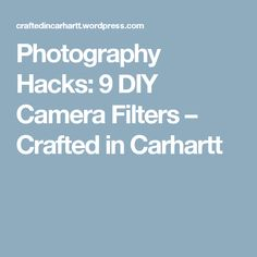 Photography Hacks: 9 DIY Camera Filters – Crafted in Carhartt
