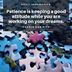 Patience is keeping a good attitude while you are working on your dreams.