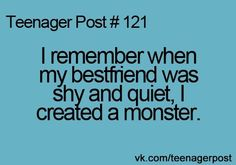 I was the shy and quiet one and my FRIENDS turned me into a monster