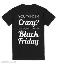 you think i'm crazy?you should see me on black friday #Skreened