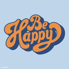 Be happy typography style illustration - Be happy - Vintage Typography, Typography Letters, Typography Design, Vintage Logos, Quote Typography, 70s Aesthetic, Aesthetic Pictures, Happy Words, Happy Font