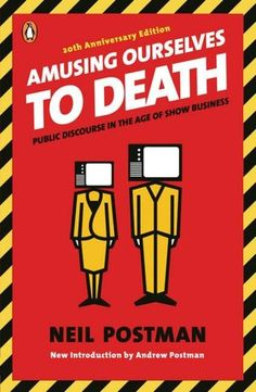 Amusing Ourselves to Death - Neil Postman:  Everyone should probably read this book, especially with the dawn of the Information Age.  $13.98 #Postman