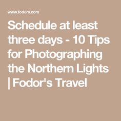Schedule at least three days - 10 Tips for Photographing the Northern Lights | Fodor's Travel