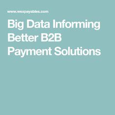 Big Data Informing Better B2B Payment Solutions