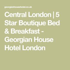 Central London | 5 Star Boutique Bed & Breakfast - Georgian House Hotel London