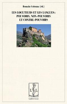Les locuteurs et les langues : pouvoirs, non-pouvoirs et contre-pouvoirs / Romain Colonna (éd.) - Limoges : Lambert-Lucas, cop. 2014