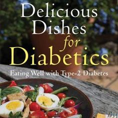 Delicious Dishes for Diabetics: Eating Well with Type 2 Diabetes #diabetes #book #recipes