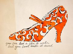 Andy Warhol  / You can lead a shoe to water but you can't make it drink / c 1955 / ink and watercolor on paper. FUN FACT: Andy's mother, Julia, did all of the lettering for his illustration work.