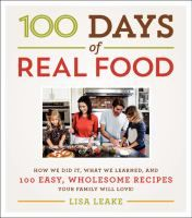 """100 Days of Real Food: How We Did It, What We Learned, and 100 Easy, Wholesome Recipes Your Family Will Love by Lisa Leake. Hundreds of thousands of fans have followed Lisa Leake on social media since she threw down a challenge to her family of four: they would not eat one bite of processed food for 100 days. Here is the whole story of how they learned to embrace local foods, give up the """"easy"""" favorites they knew weren't good for them, and make healthful, purposeful eating the new normal."""