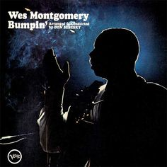 Wes Montgomery Bumpin' on LP Wes Montgomery is universally acknowledged as one of the greatest jazz guitarists of all time. After six fruitful years on Riverside, Montgomery left for Verve where he re