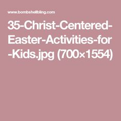 35-Christ-Centered-Easter-Activities-for-Kids.jpg (700×1554)