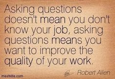 """""""Asking questions doesn't mean you don't know your job, asking questions means you want to improve the quality of your work.""""  Comment, *Like and *Share  #NaijaPrizesThoughts #thoughts"""