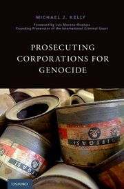 Prosecuting corporations for genocide / Michael J. Kelly ; foreword by Luis Moreno-Ocampo