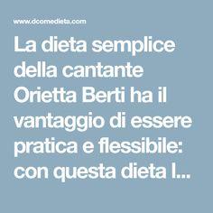 La dieta semplice della cantante Orietta Berti ha il vantaggio di essere pratica e flessibile: con questa dieta la cantante vuole perdere 8 chili in 2 mesi.