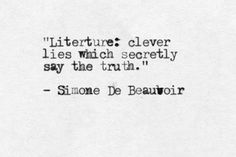 Literature: clever lies which secretly say the truth. ~ Simone De Beauvoir