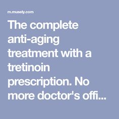 The complete anti-aging treatment with a tretinoin prescription. No more doctor's office, no pharmacy lines, just results. Formulated with the only FDA approved treatment for anti-aging and recommended by of dermatologists. Hacking Websites, Doctor Office, Anti Aging Treatments, Homemade Facials, Homemade Beauty, Facial Scrubs, Facial Masks, Beauty Hacks, Beauty Tips