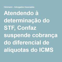 Atendendo à determinação do STF, Confaz suspende cobrança do diferencial de alíquotas do ICMS para remetentes enquadrados no Simples - Hickmann - Advogados Associados