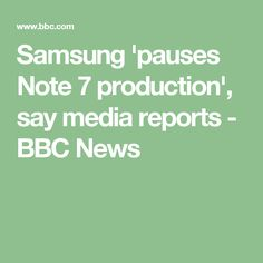 Samsung 'pauses Note 7 production', say media reports - BBC News