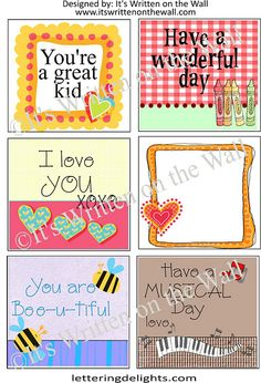 (Free Lunchbox Notes)  You're a great kid, Have a wonderful day, I love you, You are Bee-u-tiful, Have a musical day